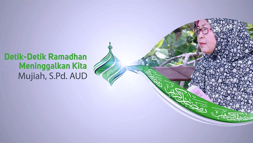 Detik-Detik Ramadhan Meninggalkan Kita (Mujiah, S.Pd.AUD.)